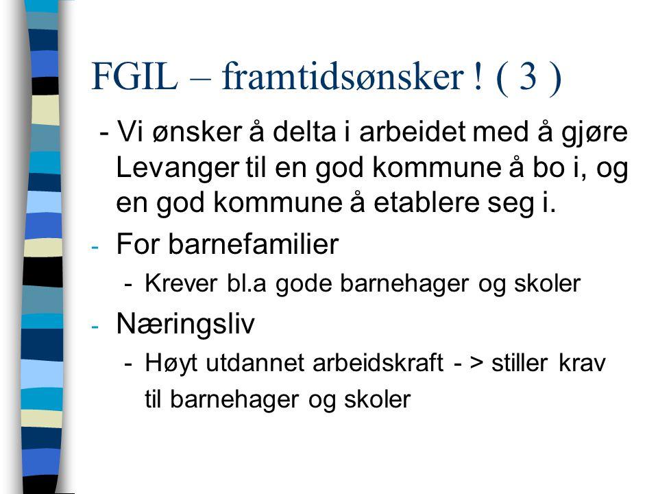 FGIL – framtidsønsker ! ( 3 ) - Vi ønsker å delta i arbeidet med å gjøre Levanger til en god kommune å bo i, og en god kommune å etablere seg i. - For
