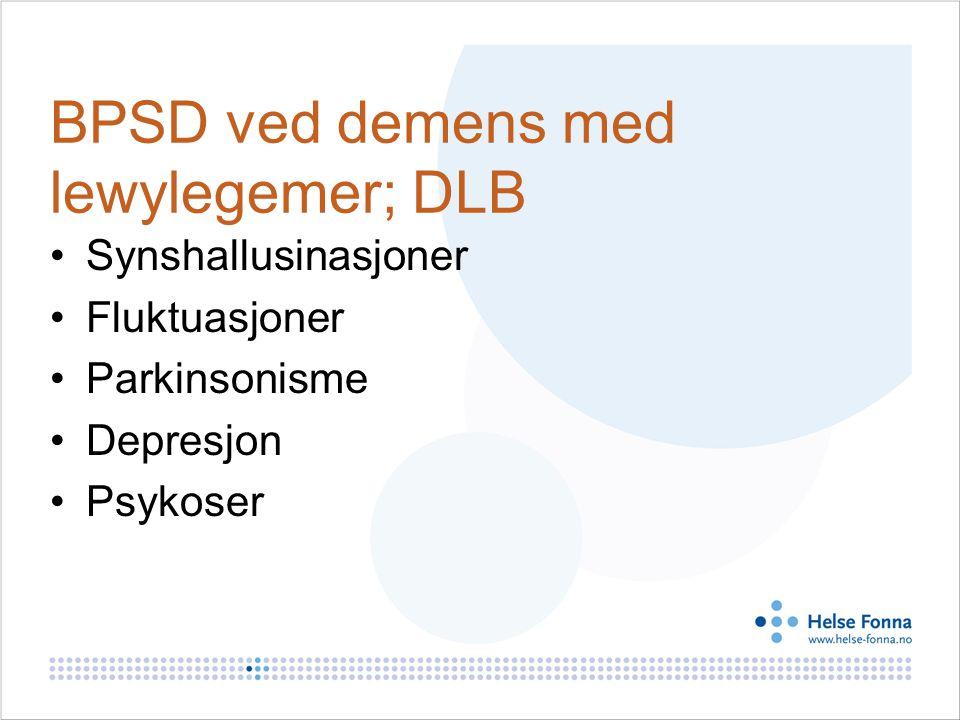BPSD ved demens med lewylegemer; DLB Synshallusinasjoner Fluktuasjoner Parkinsonisme Depresjon Psykoser