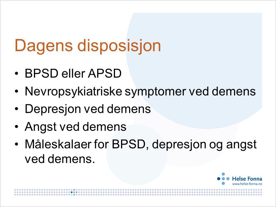 Dagens disposisjon BPSD eller APSD Nevropsykiatriske symptomer ved demens Depresjon ved demens Angst ved demens Måleskalaer for BPSD, depresjon og angst ved demens.