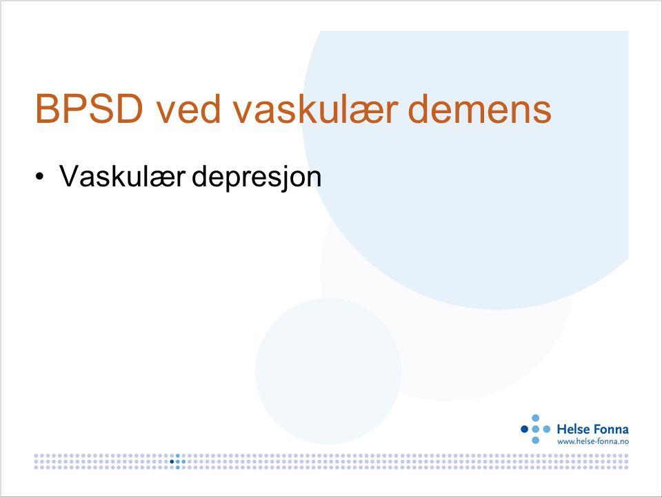 BPSD ved vaskulær demens Vaskulær depresjon