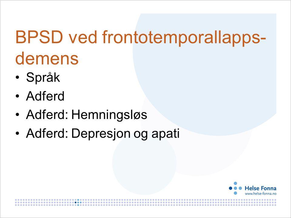BPSD ved frontotemporallapps- demens Språk Adferd Adferd: Hemningsløs Adferd: Depresjon og apati