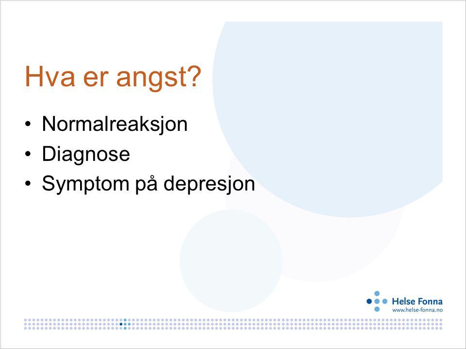Hva er angst? Normalreaksjon Diagnose Symptom på depresjon