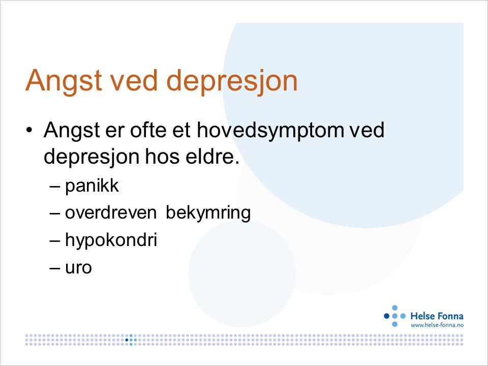 Angst ved depresjon Angst er ofte et hovedsymptom ved depresjon hos eldre.