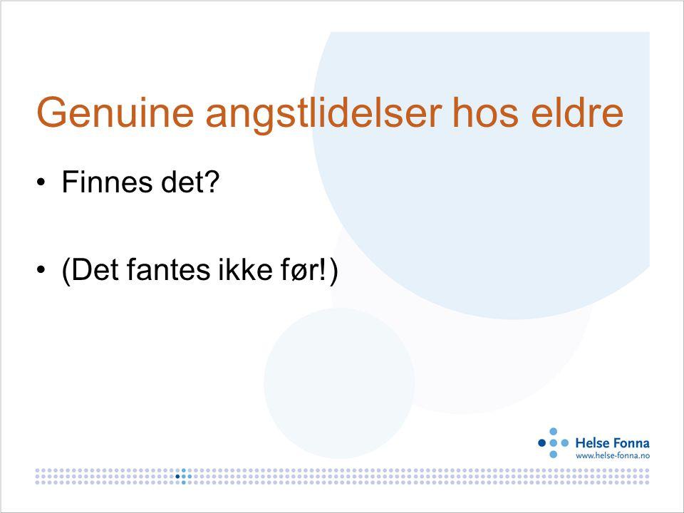 Genuine angstlidelser hos eldre Finnes det? (Det fantes ikke før!)