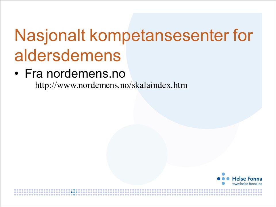 Nasjonalt kompetansesenter for aldersdemens Fra nordemens.no http://www.nordemens.no/skalaindex.htm