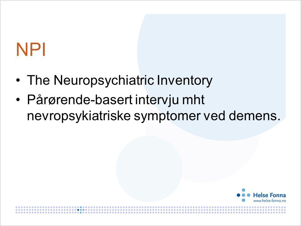 NPI The Neuropsychiatric Inventory Pårørende-basert intervju mht nevropsykiatriske symptomer ved demens.