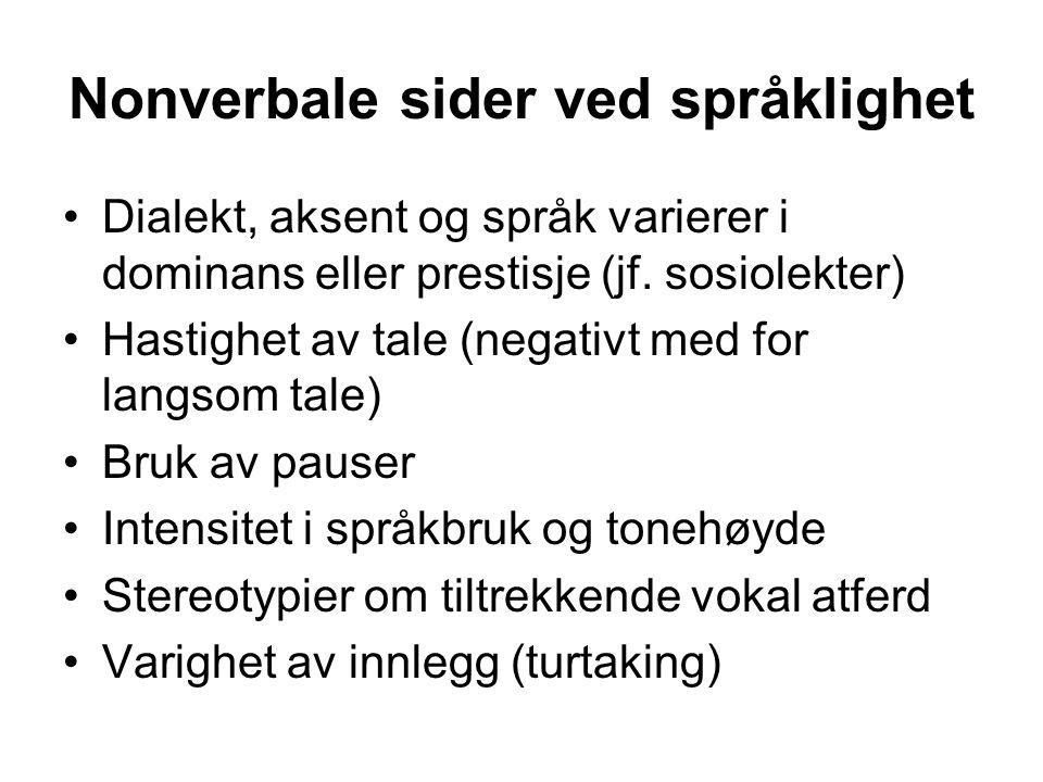 Nonverbale sider ved språklighet Dialekt, aksent og språk varierer i dominans eller prestisje (jf. sosiolekter) Hastighet av tale (negativt med for la