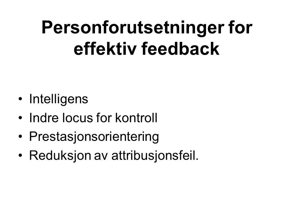 Personforutsetninger for effektiv feedback Intelligens Indre locus for kontroll Prestasjonsorientering Reduksjon av attribusjonsfeil.