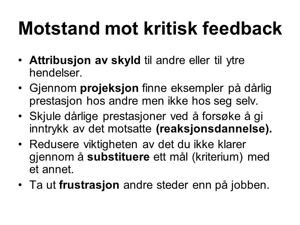 Motstand mot kritisk feedback Attribusjon av skyld til andre eller til ytre hendelser. Gjennom projeksjon finne eksempler på dårlig prestasjon hos and
