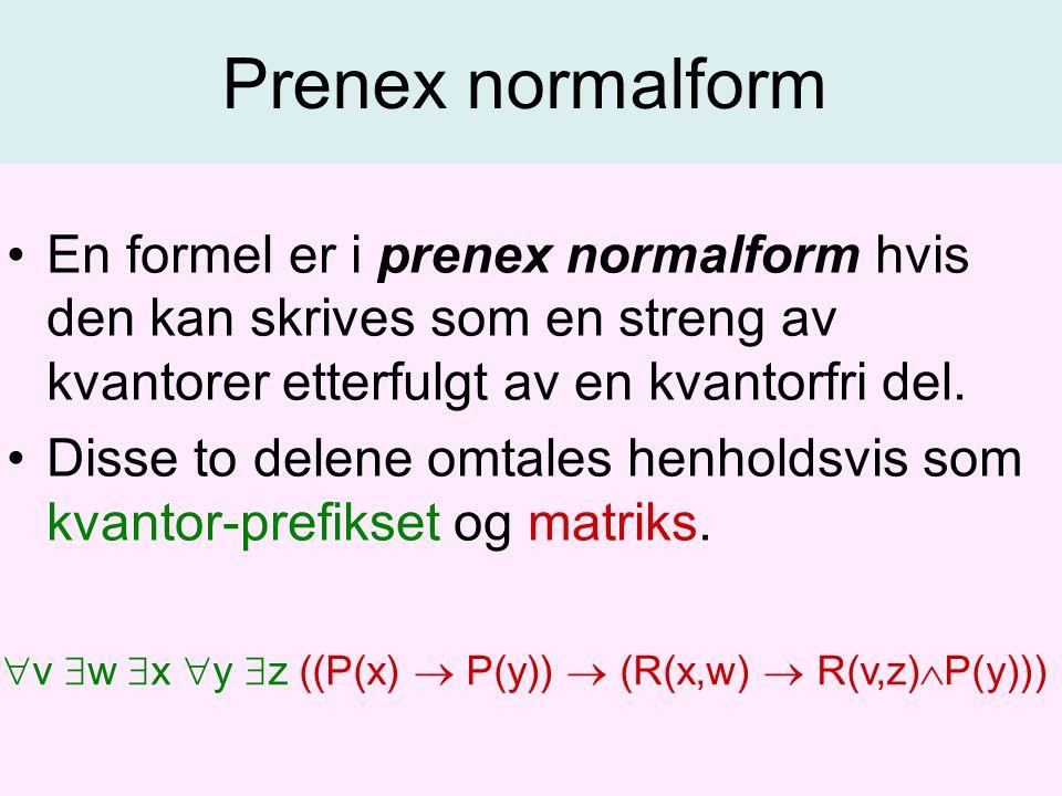 En formel er i prenex normalform hvis den kan skrives som en streng av kvantorer etterfulgt av en kvantorfri del.