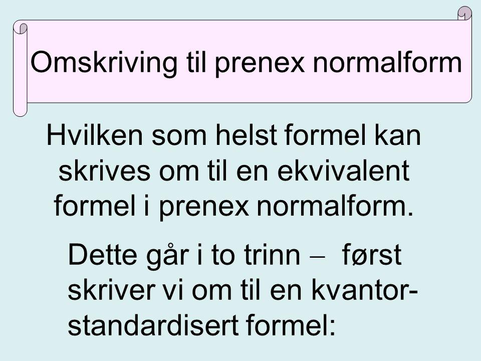 Hvilken som helst formel kan skrives om til en ekvivalent formel i prenex normalform.
