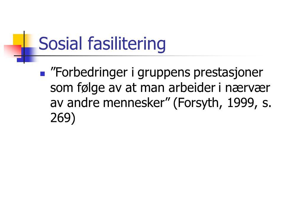 """Sosial fasilitering """"Forbedringer i gruppens prestasjoner som følge av at man arbeider i nærvær av andre mennesker"""" (Forsyth, 1999, s. 269)"""