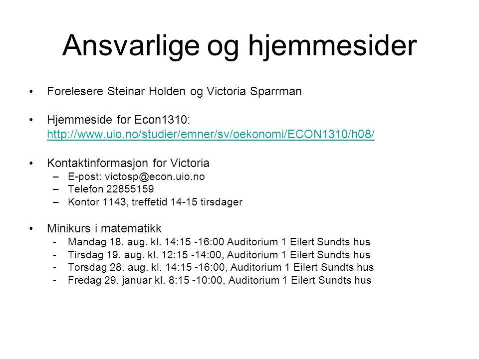 Ansvarlige og hjemmesider Forelesere Steinar Holden og Victoria Sparrman Hjemmeside for Econ1310: http://www.uio.no/studier/emner/sv/oekonomi/ECON1310