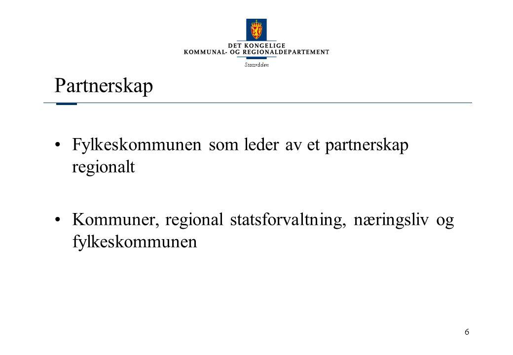 Statsråden 6 Partnerskap Fylkeskommunen som leder av et partnerskap regionalt Kommuner, regional statsforvaltning, næringsliv og fylkeskommunen