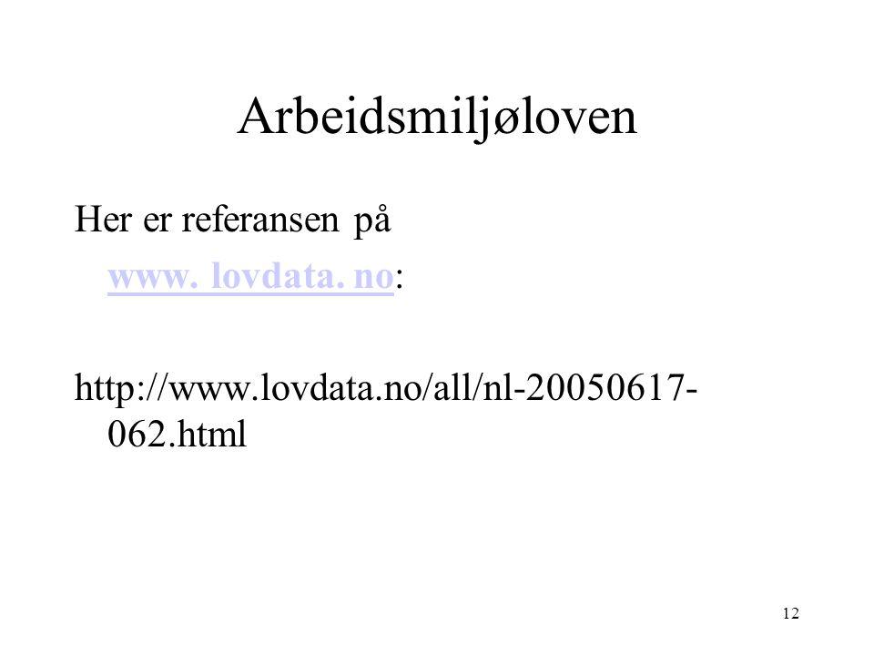 12 Arbeidsmiljøloven Her er referansen på www. lovdata. nowww. lovdata. no: http://www.lovdata.no/all/nl-20050617- 062.html