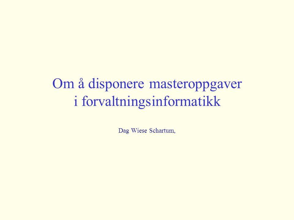 Om å disponere masteroppgaver i forvaltningsinformatikk Dag Wiese Schartum,