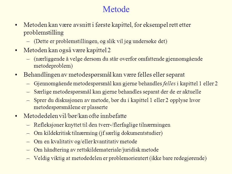 Metode Metoden kan være avsnitt i første kapittel, for eksempel rett etter problemstilling –(Dette er problemstillingen, og slik vil jeg undersøke det