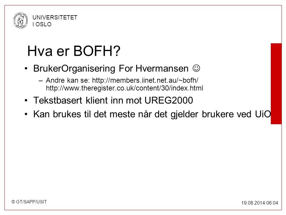 © GT/SAPP/USIT UNIVERSITETET I OSLO 19.08.2014 06:05 Hva er BOFH.