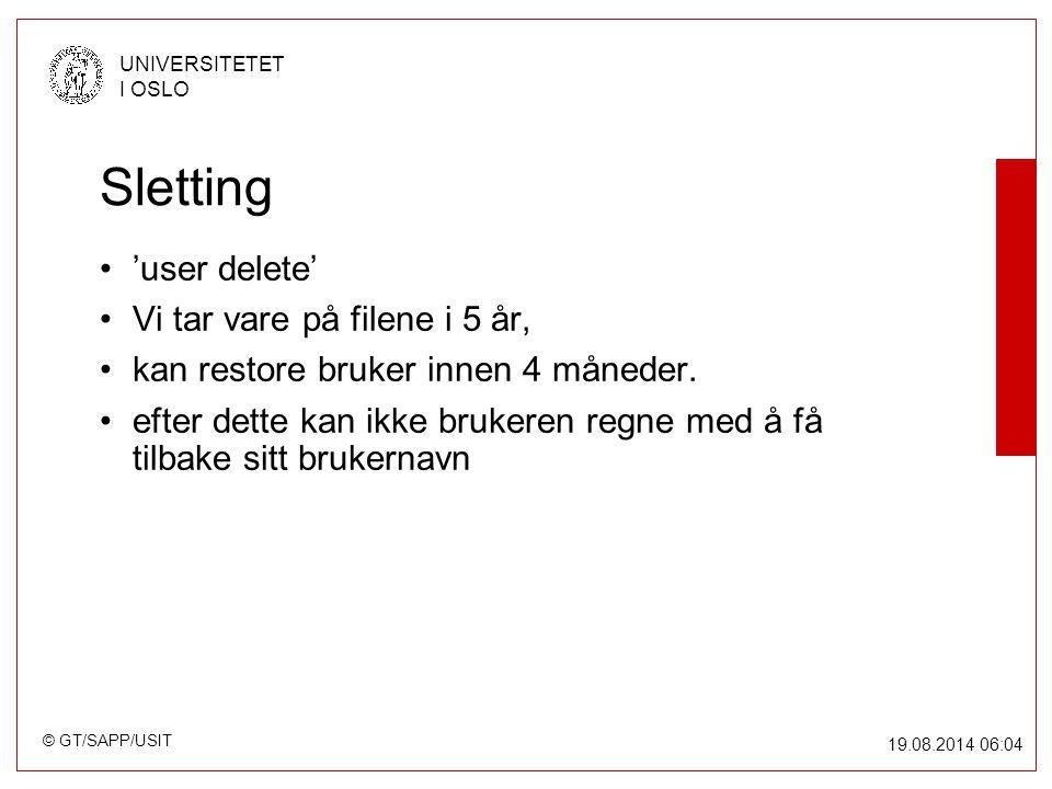 © GT/SAPP/USIT UNIVERSITETET I OSLO 19.08.2014 06:05 Sletting 'user delete' Vi tar vare på filene i 5 år, kan restore bruker innen 4 måneder.