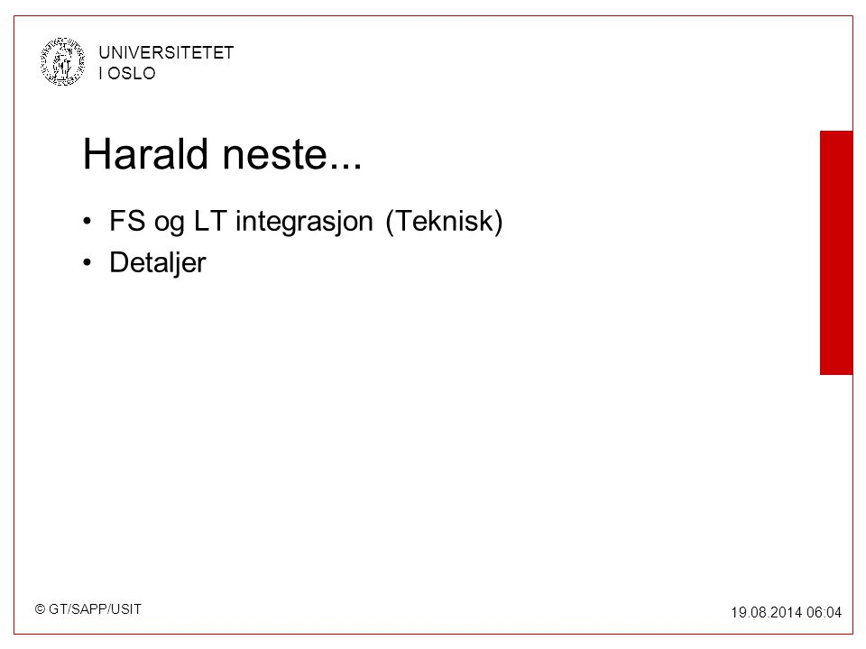 © GT/SAPP/USIT UNIVERSITETET I OSLO 19.08.2014 06:05 Harald neste...