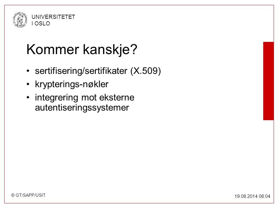 © GT/SAPP/USIT UNIVERSITETET I OSLO 19.08.2014 06:05 Kommer kanskje.