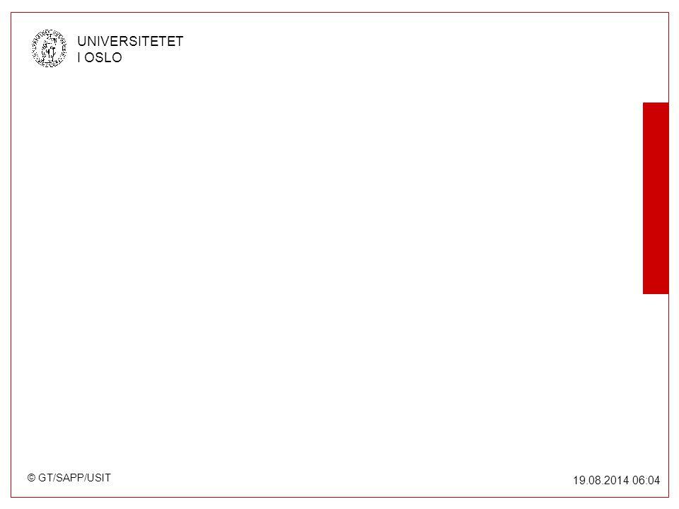 © GT/SAPP/USIT UNIVERSITETET I OSLO 19.08.2014 06:05