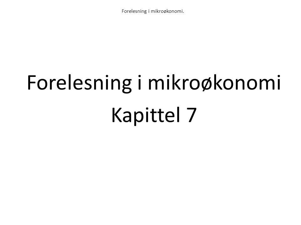 Forelesning i mikroøkonomi. Forelesning i mikroøkonomi Kapittel 7