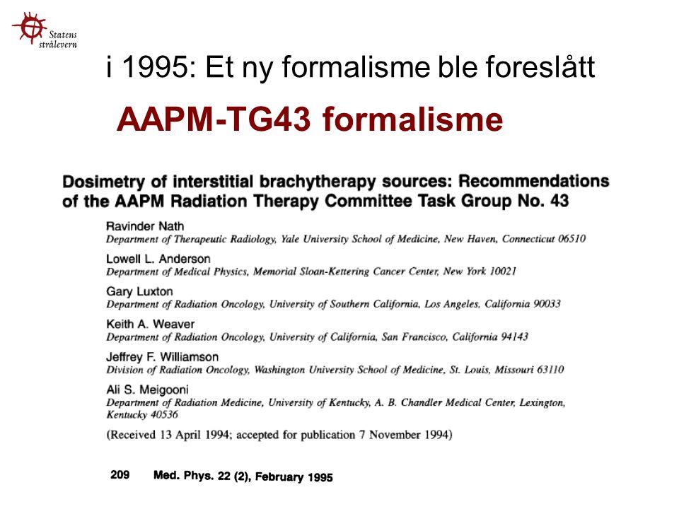 i 1995: Et ny formalisme ble foreslått AAPM-TG43 formalisme