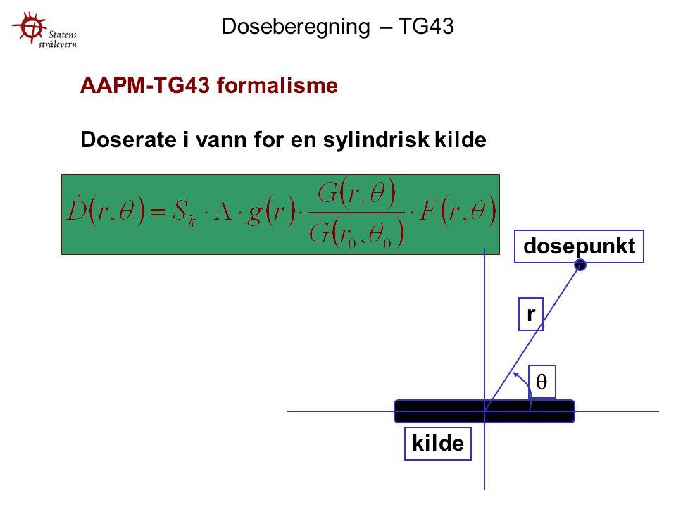 Doseberegning – TG43 AAPM-TG43 formalisme Doserate i vann for en sylindrisk kilde  r kilde dosepunkt