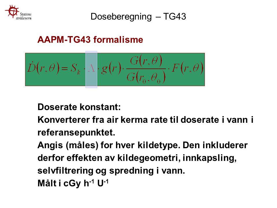 AAPM-TG43 formalisme Doserate konstant: Konverterer fra air kerma rate til doserate i vann i referansepunktet.