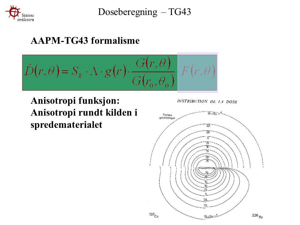 AAPM-TG43 formalisme Anisotropi funksjon: Anisotropi rundt kilden i spredematerialet Doseberegning – TG43