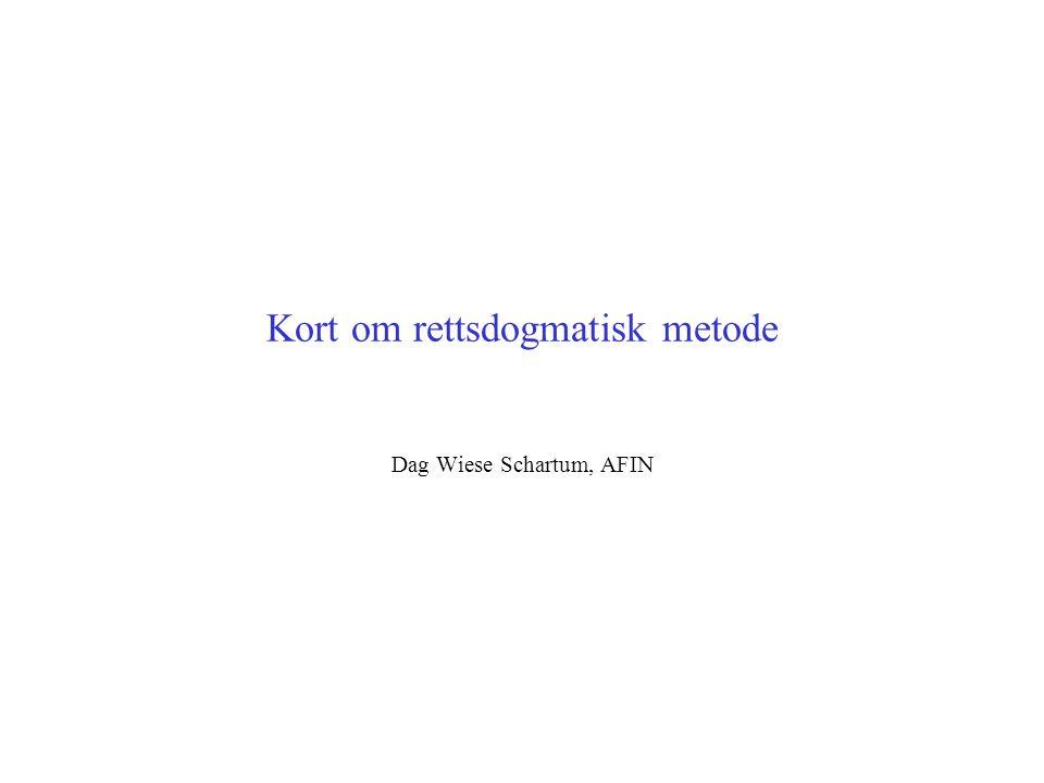 Kort om rettsdogmatisk metode Dag Wiese Schartum, AFIN