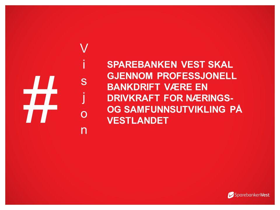 # SPAREBANKEN VEST SKAL GJENNOM PROFESSJONELL BANKDRIFT VÆRE EN DRIVKRAFT FOR NÆRINGS- OG SAMFUNNSUTVIKLING PÅ VESTLANDET