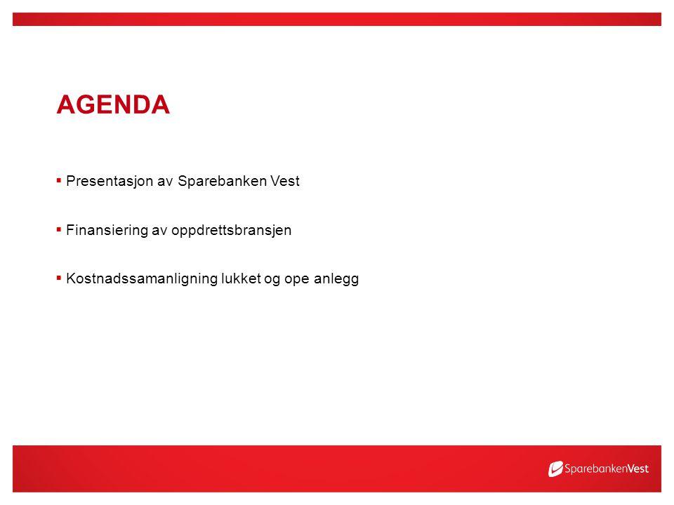 AGENDA  Presentasjon av Sparebanken Vest  Finansiering av oppdrettsbransjen  Kostnadssamanligning lukket og ope anlegg