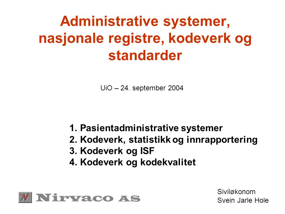 Pålagt registrering i PAS ICD-10 International Classification of Diseases ca 12.000 koder DRG-Grouper programvare Alder, Kjønn, Liggedager, Avd.