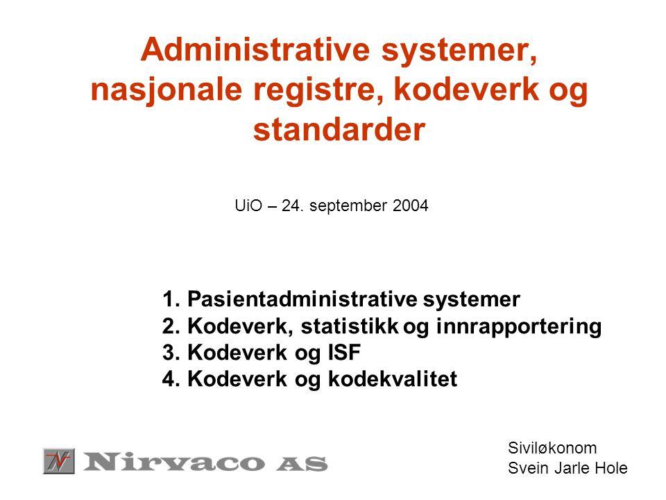 Administrative systemer, nasjonale registre, kodeverk og standarder UiO – 24. september 2004 1.Pasientadministrative systemer 2.Kodeverk, statistikk o