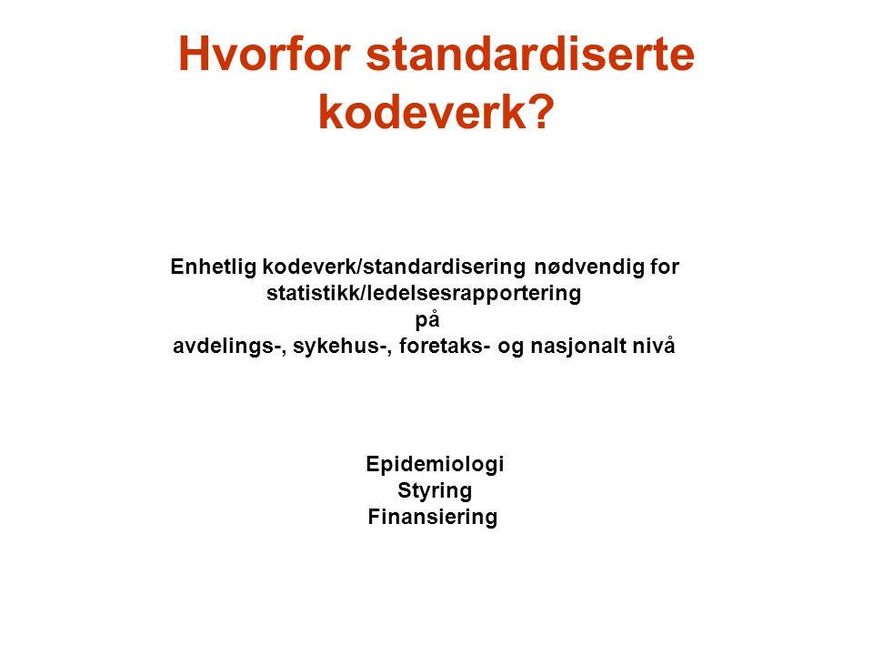 Hvorfor standardiserte kodeverk? Enhetlig kodeverk/standardisering nødvendig for statistikk/ledelsesrapportering på avdelings-, sykehus-, foretaks- og