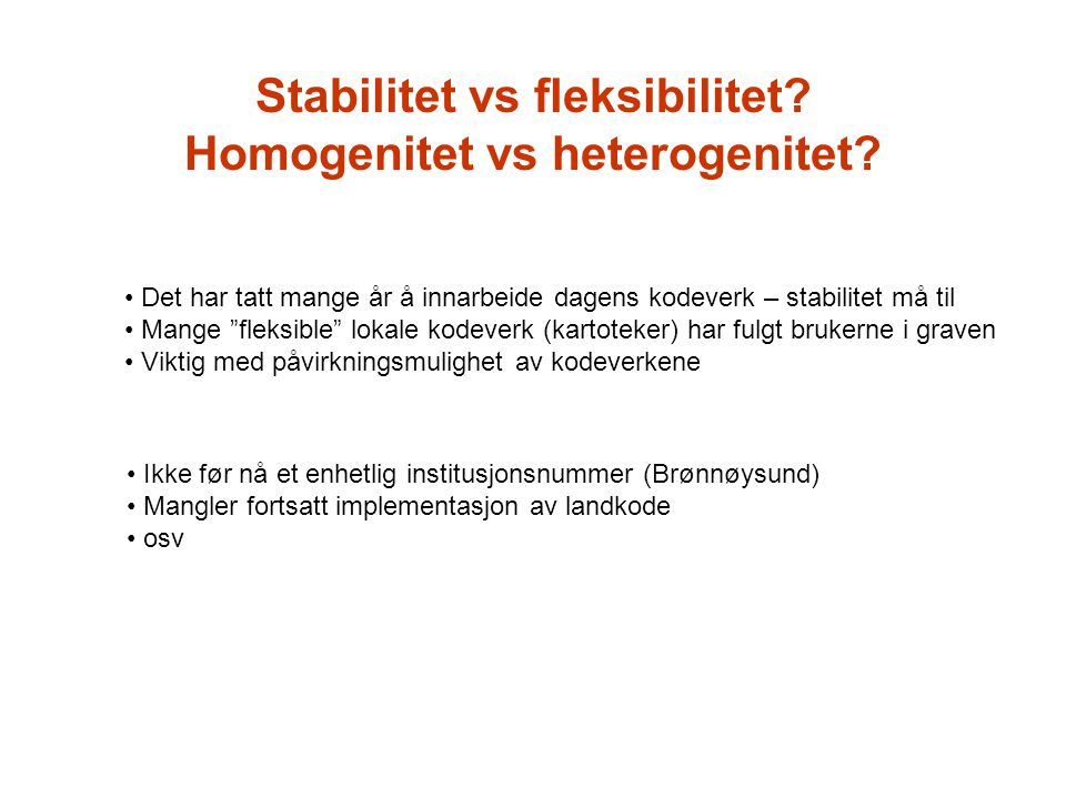 Stabilitet vs fleksibilitet.Homogenitet vs heterogenitet.