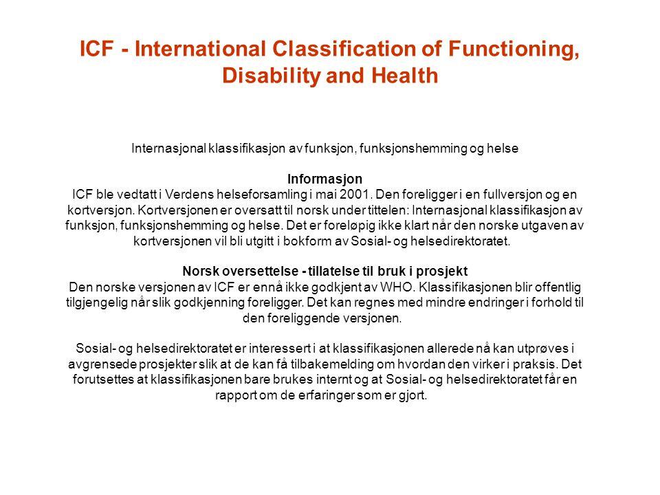 ICF - International Classification of Functioning, Disability and Health Internasjonal klassifikasjon av funksjon, funksjonshemming og helse Informasj