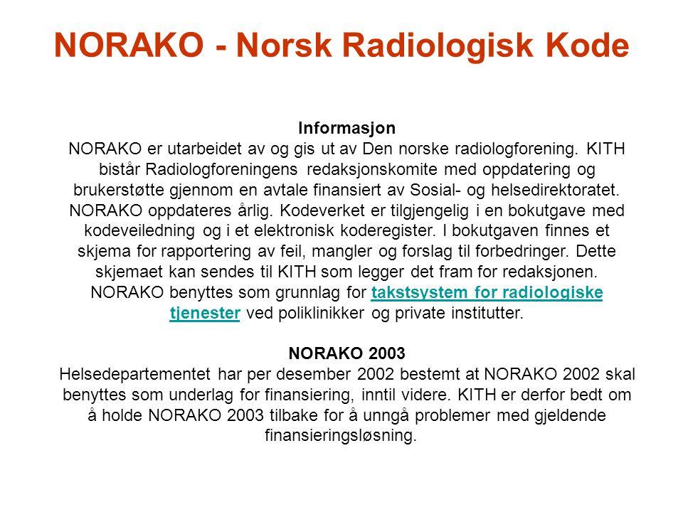 NORAKO - Norsk Radiologisk Kode Informasjon NORAKO er utarbeidet av og gis ut av Den norske radiologforening. KITH bistår Radiologforeningens redaksjo