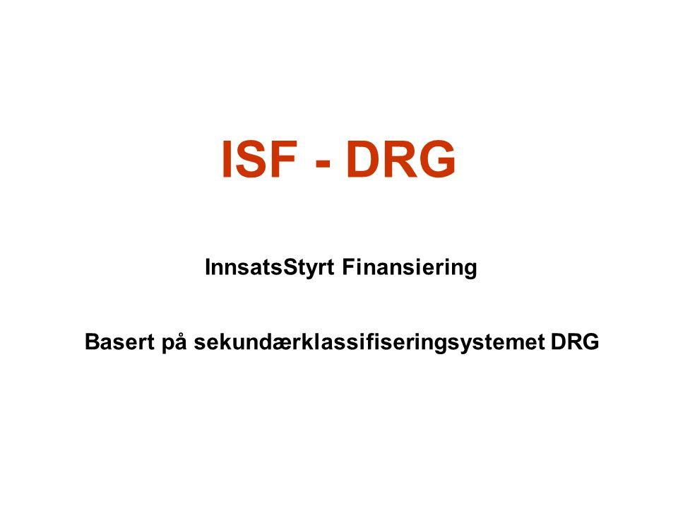 ISF - DRG Basert på sekundærklassifiseringsystemet DRG InnsatsStyrt Finansiering
