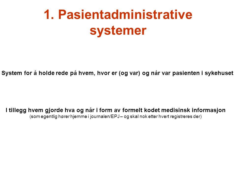 1. Pasientadministrative systemer System for å holde rede på hvem, hvor er (og var) og når var pasienten i sykehuset I tillegg hvem gjorde hva og når