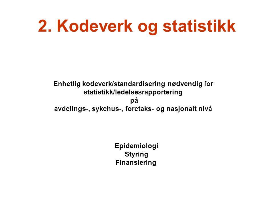 2. Kodeverk og statistikk Enhetlig kodeverk/standardisering nødvendig for statistikk/ledelsesrapportering på avdelings-, sykehus-, foretaks- og nasjon