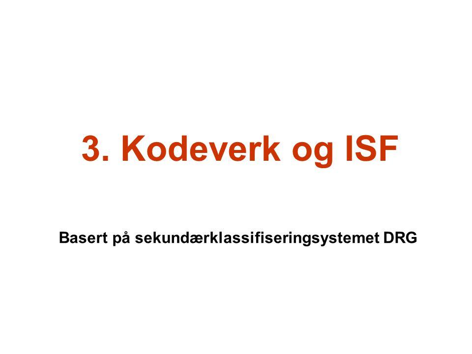 3. Kodeverk og ISF Basert på sekundærklassifiseringsystemet DRG