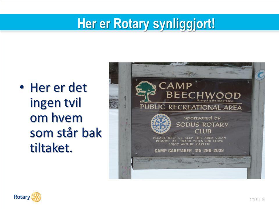 TITLE | 10 Her er Rotary synliggjort! Her er Rotary synliggjort! Her er det ingen tvil om hvem som står bak tiltaket. Her er det ingen tvil om hvem so