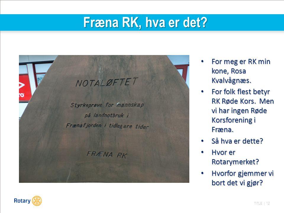 TITLE | 12 Fræna RK, hva er det? For meg er RK min kone, Rosa Kvalvågnæs. For meg er RK min kone, Rosa Kvalvågnæs. For folk flest betyr RK Røde Kors.