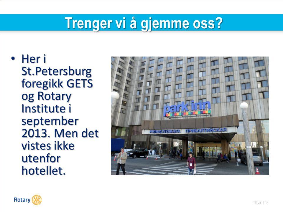 TITLE | 14 Trenger vi å gjemme oss? Her i St.Petersburg foregikk GETS og Rotary Institute i september 2013. Men det vistes ikke utenfor hotellet. Her