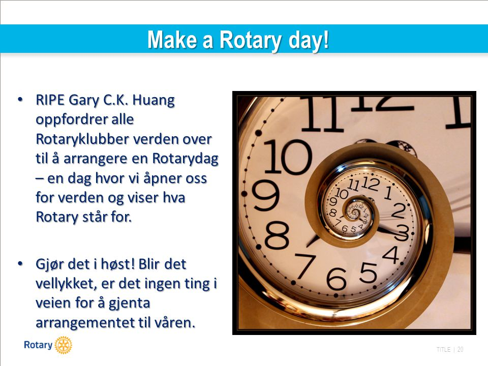 TITLE | 20 Make a Rotary day. RIPE Gary C.K.
