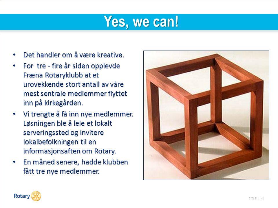 TITLE | 21 Yes, we can! Det handler om å være kreative. Det handler om å være kreative. For tre - fire år siden opplevde Fræna Rotaryklubb at et urove