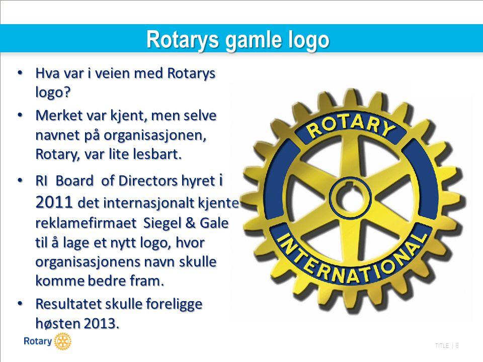 TITLE | 6 Rotarys gamle logo Hva var i veien med Rotarys logo? Hva var i veien med Rotarys logo? Merket var kjent, men selve navnet på organisasjonen,